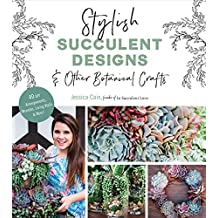 Stylish Succulent Designs: & Other Botanical Crafts (English Edition)