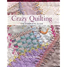 Crazy Quilting - The Complete Guide (English Edition)