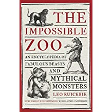 The Impossible Zoo: An encyclopedia of fabulous beasts and mythical monsters (English Edition)