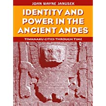 Identity and Power in the Ancient Andes: Tiwanaku Cities through Time (Critical Perspectives Inidentity, Memory & the Built Environment) (English Edition)