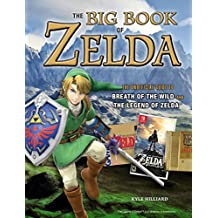 Big Book of Zelda: The Unofficial Guide to Breath of the Wild and The Legend of Zelda (English Edition)