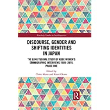 Discourse, Gender and Shifting Identities in Japan: The Longitudinal Study of Kobe Women's Ethnographic Interviews 1989-2019, Phase One (Routledge Studies ... Sociolinguistics Book 19) (English Edition)