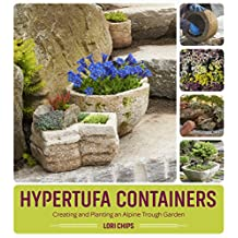 Hypertufa Containers: Creating and Planting an Alpine Trough Garden (English Edition)