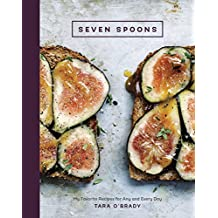 Seven Spoons: My Favorite Recipes for Any and Every Day: A Cookbook (English Edition)
