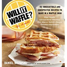 Will It Waffle?: 53 Irresistible and Unexpected Recipes to Make in a Waffle Iron (Will It...?) (English Edition)