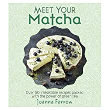 Meet Your Matcha: Over 50 Delicious Dishes Made with this Miracle Ingredient (English Edition)