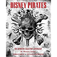 Disney Pirates: the Definitive Collector's Anthology: Ninety Years of Pirates in Disney Feature Films, Television Shows, and Parks