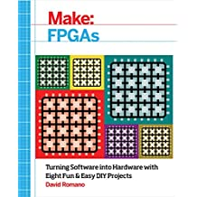 Make: FPGAs: Turning Software into Hardware with Eight Fun and Easy DIY Projects (English Edition)