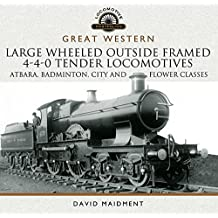 Great Western Large Wheeled Outside Framed 4-4-0 Tender Locomotives: Atbara, Badminton, City and Flower Classes (Locomotive Portfolio Series) (English Edition)