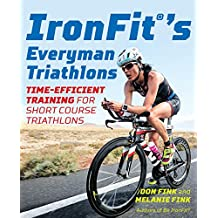 IronFit's Everyman Triathlons: Time-Efficient Training for Short Course Triathlons (English Edition)