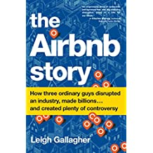 The Airbnb Story: How Three Ordinary Guys Disrupted an Industry, Made Billions . . . and Created Plenty of Controversy (English Edition)