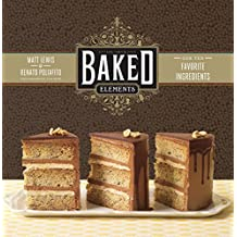 Baked Elements: Our Ten Favorite Ingredients (English Edition)