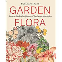 Garden Flora: The Natural and Cultural History of the Plants In Your Garden (English Edition)