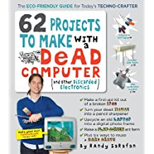 62 Projects to Make with a Dead Computer: (And Other Discarded Electronics) (English Edition)