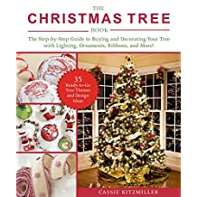 The Christmas Tree Book: The Step-by-Step Guide to Buying and Decorating Your Tree with Lighting, Ornaments, Ribbons, and More! (English Edition)