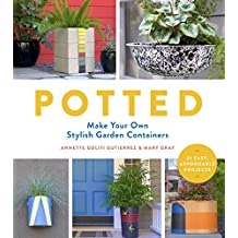 Potted: Make Your Own Stylish Garden Containers (English Edition)