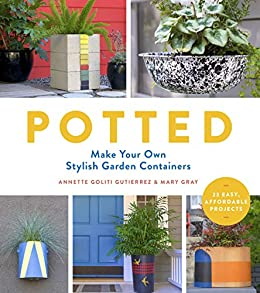 """Potted: Make Your Own Stylish Garden Containers (English Edition)"",作者:[Gutierrez, Annette Goliti, Gray, Mary]"