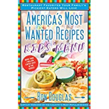 America's Most Wanted Recipes Kids' Menu: Restaurant Favorites Your Family's Pickiest Eaters Will Love (America's Most Wanted Recipes Series) (English Edition)