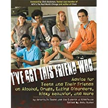 I've Got This Friend Who: Advice for Teens and Their Friends on Alcohol, Drugs, Eating Disorders, Risky Behavior, and More (English Edition)