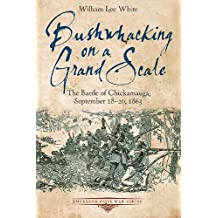 Bushwhacking on a Grand Scale: The Battle of Chickamauga, September 18-20, 1863 (Emerging Civil War Series) (English Edition)