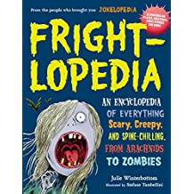 Frightlopedia: An Encyclopedia of Everything Scary, Creepy, and Spine-Chilling, from Arachnids to Zombies (English Edition)