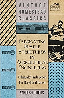 """""""Fabricating Simple Structures in Agricultural Engineering - A Manual of Instruction for Rural Craftsmen (English Edition)"""",作者:[Various]"""