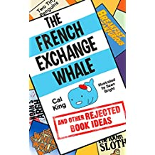The French Exchange Whale and Other Rejected Book Ideas: The laugh-out-loud book you need in your life (English Edition)