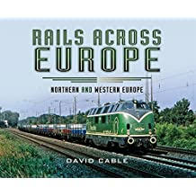 Rails Across Europe: Northern and Western Europe (English Edition)