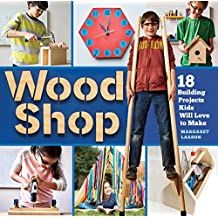 Wood Shop: Handy Skills and Creative Building Projects for Kids (English Edition)