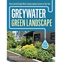 Greywater, Green Landscape: How to Install Simple Water-Saving Irrigation Systems in Your Yard (English Edition)