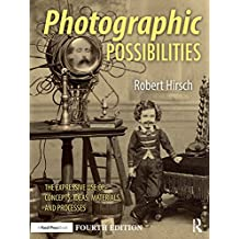 Photographic Possibilities: The Expressive Use of Concepts, Ideas, Materials, and Processes (English Edition)