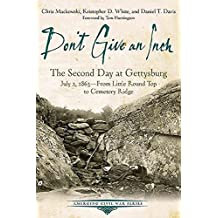 Don't Give an Inch: The Second Day at Gettysburg, July 2, 1863 (Emerging Civil War Series) (English Edition)