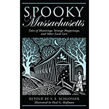 Spooky Massachusetts: Tales Of Hauntings, Strange Happenings, And Other Local Lore (English Edition)