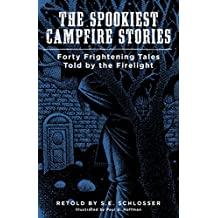 The Spookiest Campfire Stories: Forty Frightening Tales Told by the Firelight (English Edition)