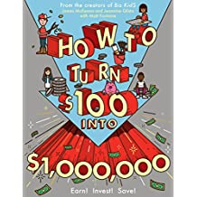 How to Turn $100 into $1,000,000: Earn! Save! Invest! (English Edition)
