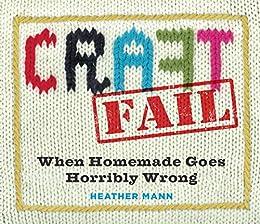 """CraftFail: When Homemade Goes Terribly Wrong (English Edition)"",作者:[Heather Mann]"