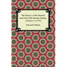 The History of the Decline and Fall of the Roman Empire (Volume V of VI) (English Edition)