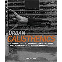 Urban Calisthenics: Get Ripped and Get Strong with Progressive Street Workouts You Can Do Anywhere (English Edition)