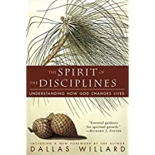 The Spirit of the Disciplines: Understanding How God Changes Lives (English Edition)