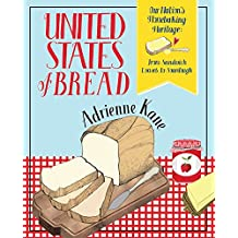 United States of Bread: Our Nation's Homebaking Heritage: from Sandwich Loaves to Sourdough (English Edition)