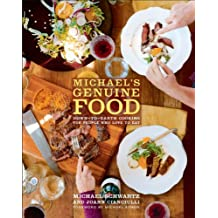 Michael's Genuine Food: Down-to-Earth Cooking for People Who Love to Eat: A Cookbook (English Edition)
