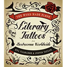 The Word Made Flesh: Literary Tattoos from Bookworms (English Edition)