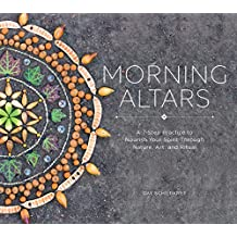 Morning Altars: A 7-Step Practice to Nourish Your Spirit through Nature, Art, and Ritual (English Edition)