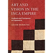 Art and Vision in the Inca Empire: Andeans and Europeans at Cajamarca (English Edition)