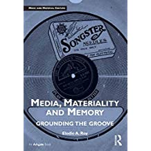 Media, Materiality and Memory: Grounding the Groove (Music and Material Culture) (English Edition)
