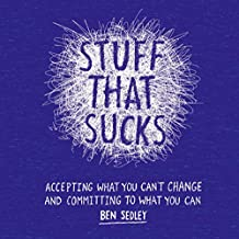 Stuff That Sucks: Accepting what you can't change and committing to what you can (English Edition)