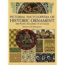 Pictorial Encyclopedia of Historic Ornament: 100 Plates, Including 75 in Full Color (Dover Pictorial Archive) (English Edition)