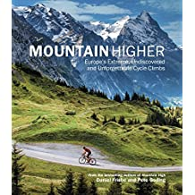 Mountain Higher: Europe's Extreme, Undiscovered and Unforgettable Cycle Climbs (English Edition)
