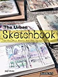 The Urban Sketchbook: Urban Sketches, A Personal Account: Get Out, Walk, Observe, Draw, Lose Yourself, Create