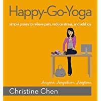 Happy-Go-Yoga: Simple Poses to Relieve Pain, Reduce Stress, and Add Joy